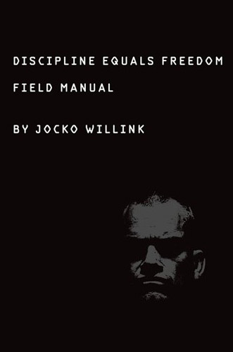 Discipline Equals Freedom: Field Manual by Jocko Willink