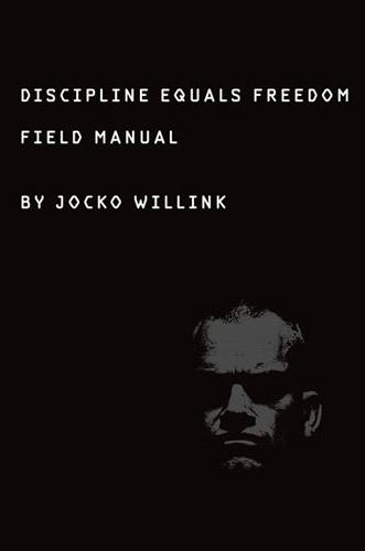 Discipline Equals Freedom: Field Manual by Jocko Willink