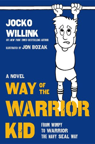Way of the Warrior Kid: From Wimpy to Warrior the Navy SEAL Way: A Novel by Jocko Willink