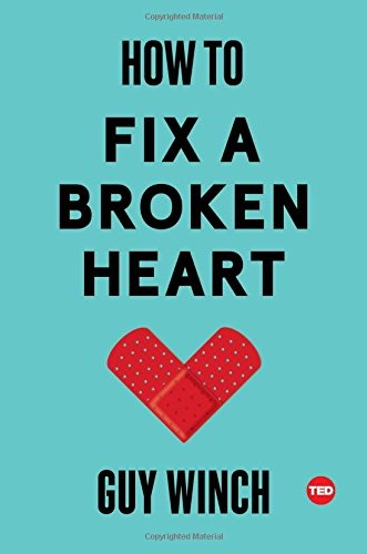 How to Fix a Broken Heart, by Guy Winch