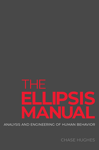 The Ellipsis Manual: Analysis and Engineering of Human Behavior by Chase Hughes