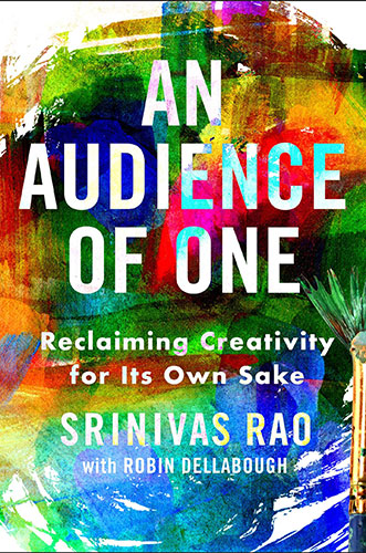 An Audience of One: Reclaiming Creativity for Its Own Sake by Srinivas Rao