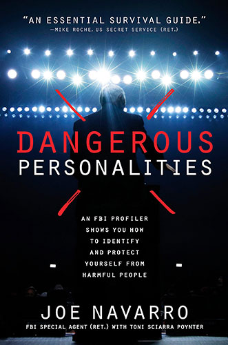 Dangerous Personalities: An FBI Profiler Shows You How to Identify and Protect Yourself from Harmful People by Joe Navarro and Toni Sciarra Poynter