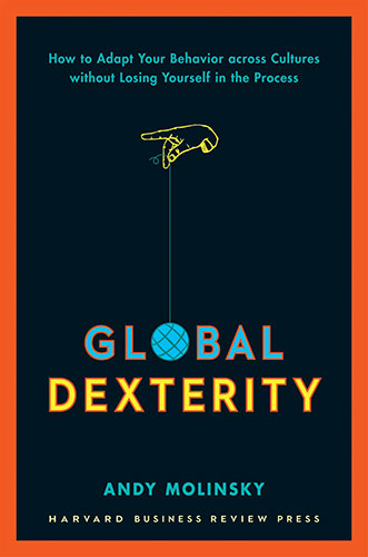 Global Dexterity: How to Adapt Your Behavior Across Cultures without Losing Yourself in the Process by Andy Molinsky