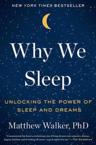 Why We Sleep: Unlocking the Power of Sleep and Dreams by Matthew Walker