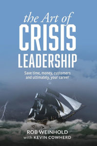 The Art of Crisis Leadership: Save Time, Money, Customers and Ultimately, Your Career by Rob Weinhold and Kevin Cowherd