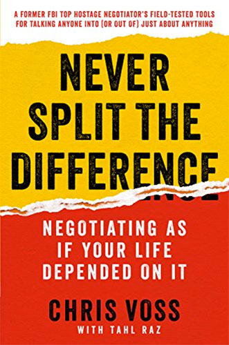 Never Split the Difference: Negotiating as If Your Life Depended on It by Chris Voss and Tahl Raz