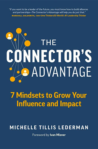 The Connector's Advantage: 7 Mindsets to Grow Your Influence and Impact by Michelle Tillis Lederman