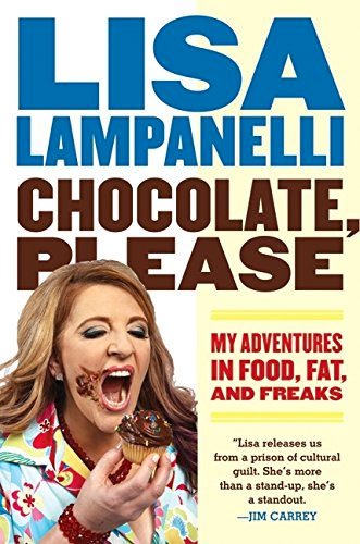 Chocolate, Please: My Adventures in Food, Fat, and Freaks by Lisa Lampanelli