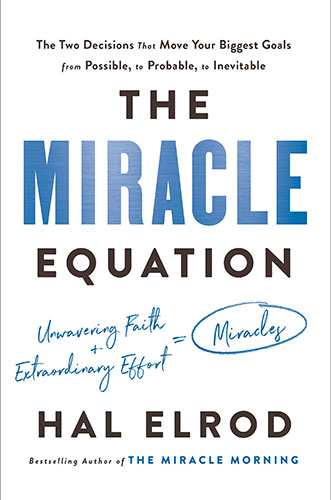 The Miracle Equation: The Two Decisions That Move Your Biggest Goals from Possible, to Probable, to Inevitable by Hal Elrod