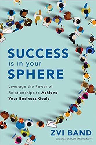 Success Is in Your Sphere: Leverage the Power of Relationships to Achieve Your Business Goals by Zvi Band