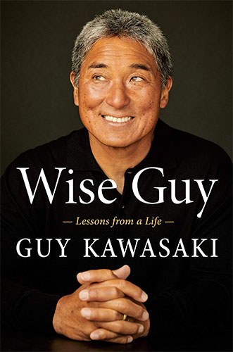 Wise Guy: Lessons from a Life by Guy Kawasaki