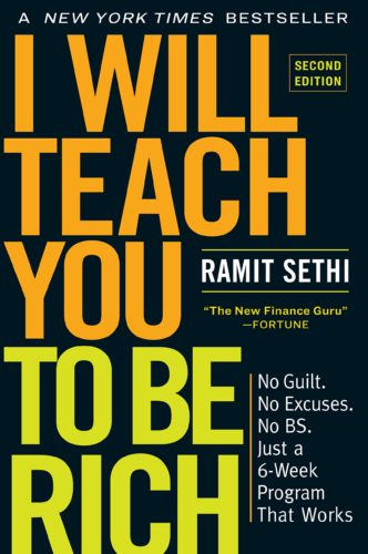 I Will Teach You to Be Rich: No Guilt. No Excuses. No B.S. Just a 6-Week Program That Works. by Ramit Sethi