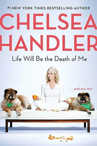 Life Will Be the Death of Me...And You Too! by Chelsea Handler
