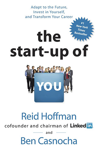 The Start-Up of You: Adapt to the Future, Invest in Yourself, and Transform Your Career by Reid Hoffman and Ben Casnocha