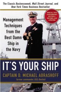 It's Your Ship: Management Techniques from the Best Damn Ship in the Navy by Michael Abrashoff