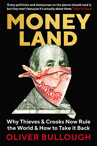 Moneyland: Why Thieves and Crooks Now Rule the World and How to Take It Back by Oliver Bullough