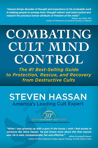 Combating Cult Mind Control: The Guide to Protection, Rescue and Recovery from Destructive Cults by Steven Hassan