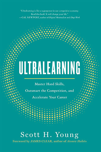 Ultralearning: Master Hard Skills, Outsmart the Competition, and Accelerate Your Career by Scott H. Young