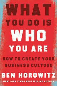 What You Do Is Who You Are: How to Create Your Business Culture by Ben Horowitz