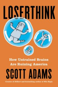Loserthink: How Untrained Brains Are Ruining America by Scott Adams