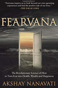 Fearvana: The Revolutionary Science of How to Turn Fear into Health, Wealth and Happiness by Akshay Nanavati
