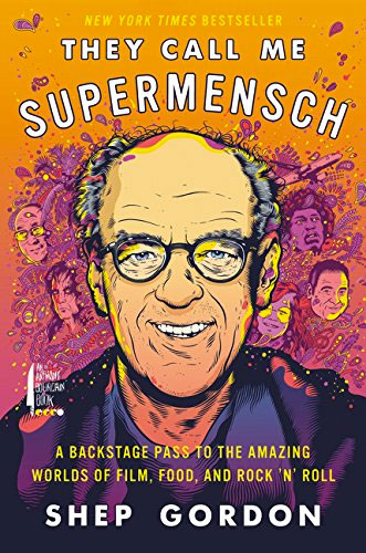 They Call Me Supermensch: A Backstage Pass to the Amazing Worlds of Film, Food, and Rock'n'Roll by Shep Gordon
