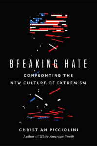 Breaking Hate: Confronting the New Culture of Extremism by Christian Picciolini