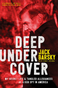 Deep Undercover: My Secret Life and Tangled Allegiances as a KGB Spy in America by Jack Barsky