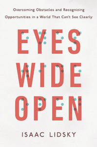 Eyes Wide Open: Overcoming Obstacles and Recognizing Opportunities in a World That Can't See Clearly by Isaac Lidsky