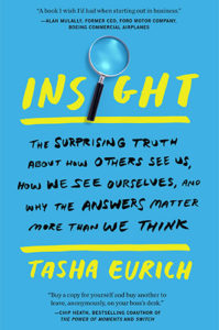 Insight: The Surprising Truth About How Others See Us, How We See Ourselves, and Why the Answers Matter More Than We Think by Tasha Eurich