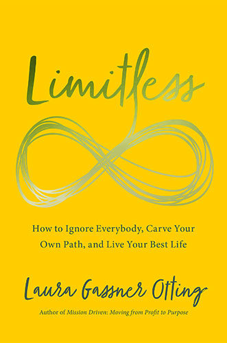Limitless: How to Ignore Everybody, Carve your Own Path, and Live Your Best Life by Laura Gassner Otting