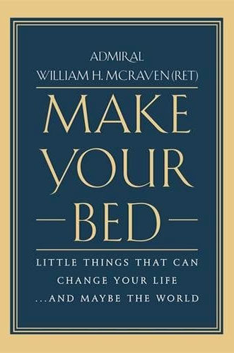 Make Your Bed: Little Things That Can Change Your Life...And Maybe the World by Admiral William H. McRaven