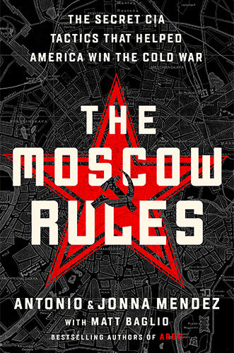 The Moscow Rules: The Secret CIA Tactics That Helped America Win the Cold War by Antonio J. Mendez and Jonna Mendez
