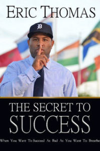 The Secret to Success: When You Want to Succeed as Bad as You Want to Breathe by Eric Thomas