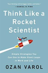 Think Like a Rocket Scientist: Simple Strategies You Can Use to Make Giant Leaps in Work and Life by Ozan Varol