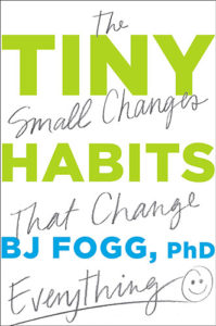 Tiny Habits: The Small Changes That Change Everything by BJ Fogg Ph.D