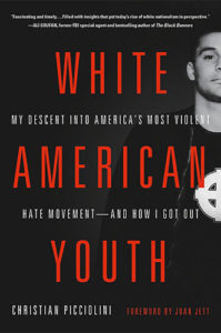 White American Youth: My Descent into America's Most Violent Hate Movement -- and How I Got Out by Christian Picciolini