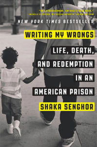 Writing My Wrongs: Life, Death, and Redemption in an American Prison by Shaka Senghor