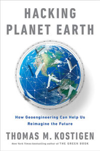 Hacking Planet Earth: How Geoengineering Can Help Us Reimagine the Future by Thomas M. Kostigen