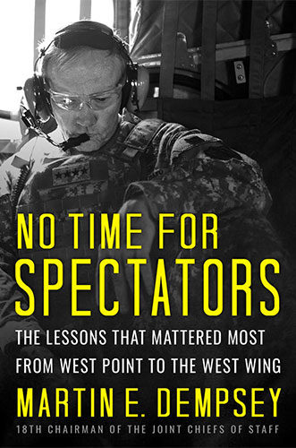 No Time for Spectators: The Lessons That Mattered Most from West Point to The West Wing by Martin E. Dempsey