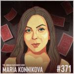 371: Maria Konnikova | Pulling Off the Biggest Bluff