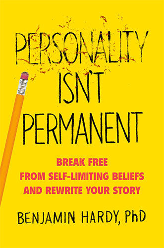 Personality Isn't Permanent: Break Free from Self-Limiting Beliefs and Rewrite Your Story by Benjamin Hardy