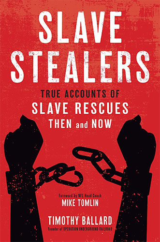 Slave Stealers: True Accounts of Slave Rescues -- Then and Now by Tim Ballard