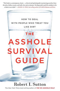The Asshole Survival Guide: How to Deal with People Who Treat You Like Dirt by Bob Sutton