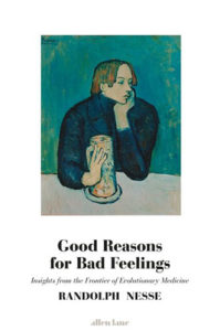Good Reasons for Bad Feelings: Insights from the Frontier of Evolutionary Psychiatry by Randolph Nesse