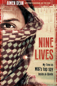 Nine Lives: My Time as the MI6's Top Spy inside Al-Qaeda by Aimen Dean with Paul Cruickshank and Tim Lister