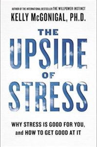 The Upside of Stress: Why Stress Is Good for You, and How to Get Good at It by Kelly McGonigal