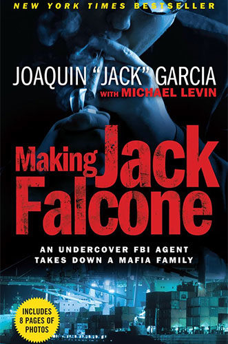 "Making Jack Falcone: An Undercover FBI Agent Takes Down a Mafia Family by Joaquin ""Jack"" Garcia and Michael Levin"
