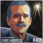 408: Chris Hadfield | An Astronaut's Guide to Life on Earth